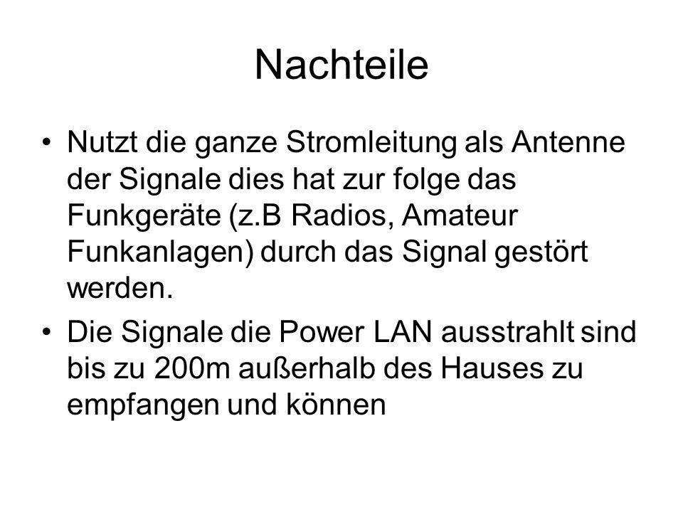Nachteile Nutzt die ganze Stromleitung als Antenne der Signale dies hat zur folge das Funkgeräte (z.B Radios, Amateur Funkanlagen) durch das Signal ge
