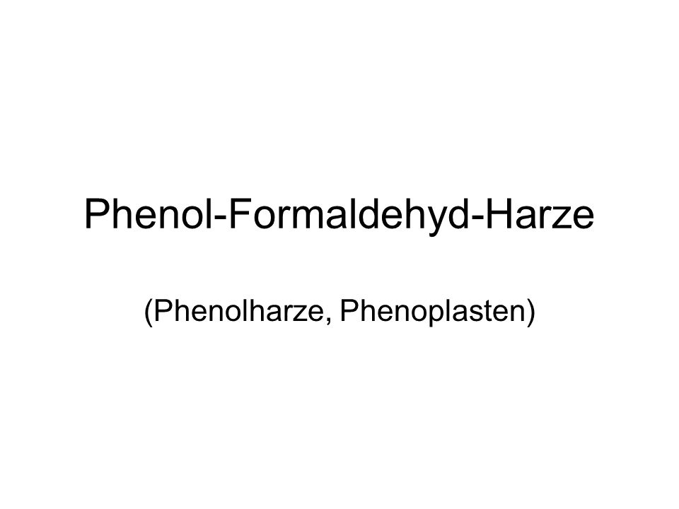 Phenol-Formaldehyd-Harze (Phenolharze, Phenoplasten)