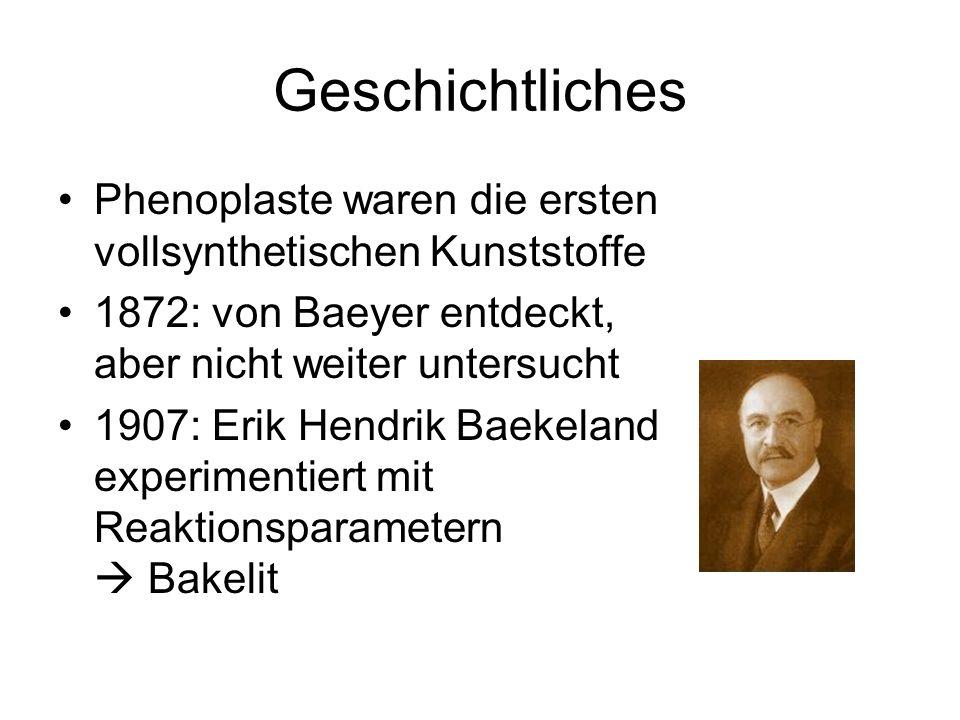 Geschichtliches Phenoplaste waren die ersten vollsynthetischen Kunststoffe 1872: von Baeyer entdeckt, aber nicht weiter untersucht 1907: Erik Hendrik Baekeland experimentiert mit Reaktionsparametern Bakelit