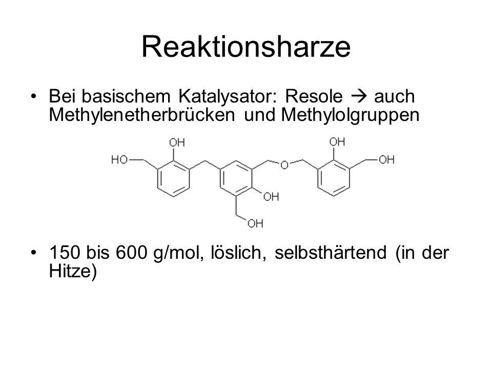 Reaktionsharze Bei basischem Katalysator: Resole auch Methylenetherbrücken und Methylolgruppen 150 bis 600 g/mol, löslich, selbsthärtend (in der Hitze