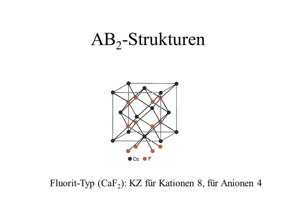 AB 2 -Strukturen Fluorit-Typ (CaF 2 ): KZ für Kationen 8, für Anionen 4