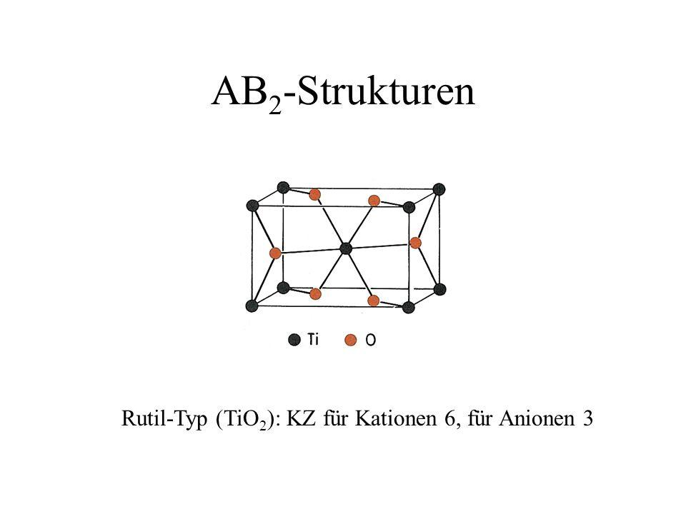 AB 2 -Strukturen Rutil-Typ (TiO 2 ): KZ für Kationen 6, für Anionen 3