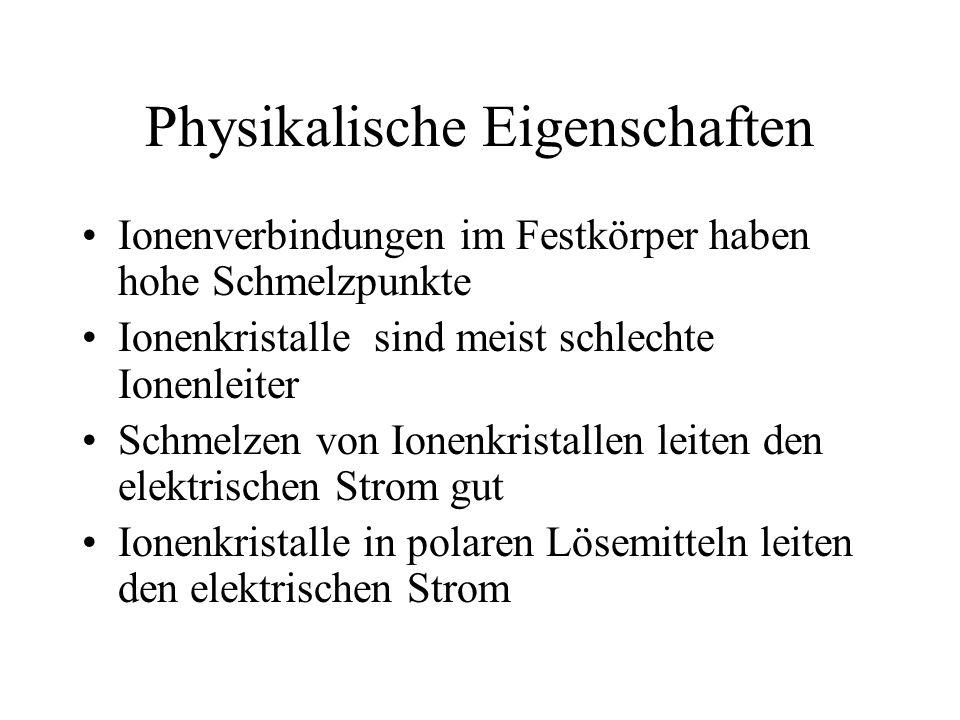 Physikalische Eigenschaften Ionenverbindungen im Festkörper haben hohe Schmelzpunkte Ionenkristalle sind meist schlechte Ionenleiter Schmelzen von Ion
