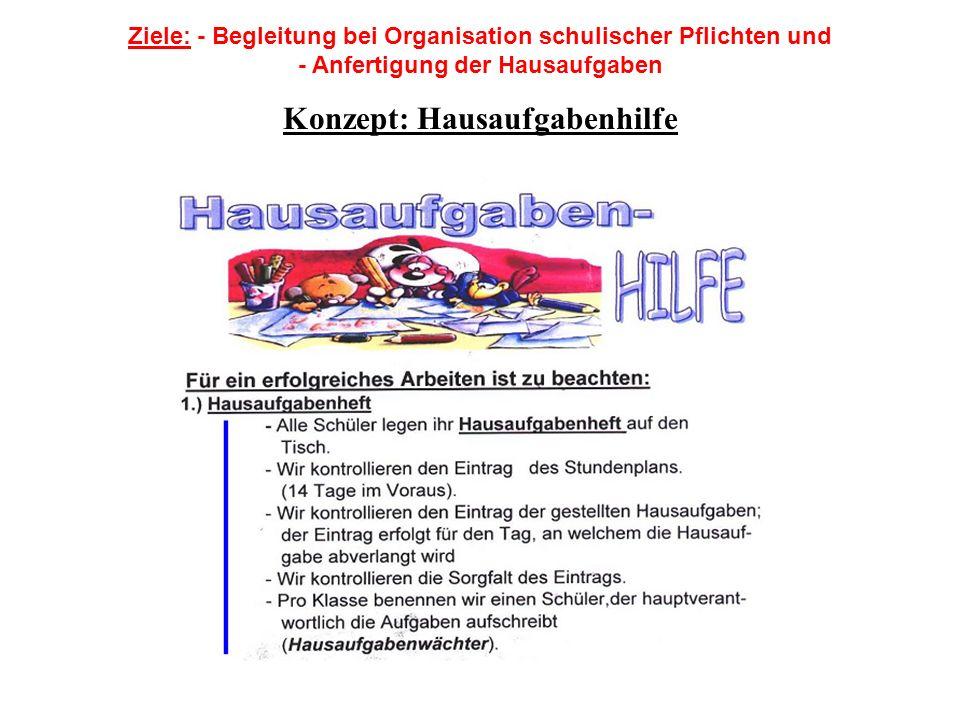 Ziele: - Begleitung bei Organisation schulischer Pflichten und - Anfertigung der Hausaufgaben Konzept: Hausaufgabenhilfe