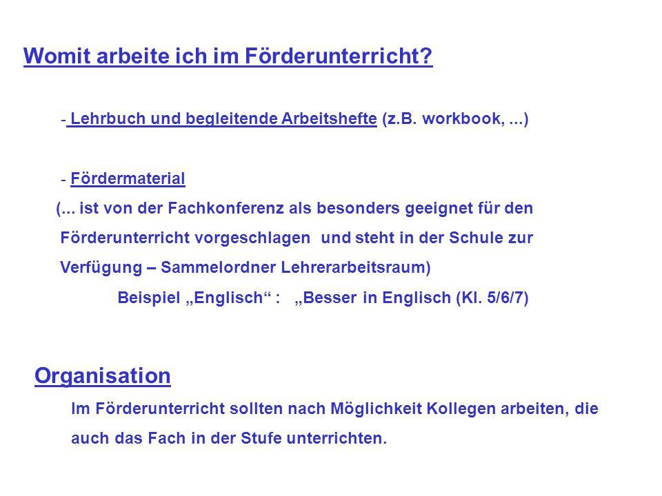 Womit arbeite ich im Förderunterricht? - Lehrbuch und begleitende Arbeitshefte (z.B. workbook,...) - Fördermaterial (... ist von der Fachkonferenz als