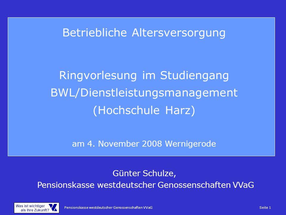Pensionskasse westdeutscher Genossenschaften VVaGSeite 1 Was ist wichtiger als Ihre Zukunft? Betriebliche Altersversorgung Ringvorlesung im Studiengan