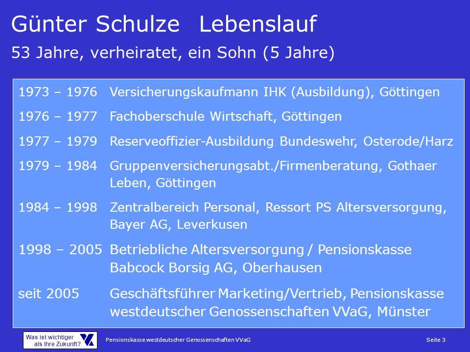 Pensionskasse westdeutscher Genossenschaften VVaGSeite 3 Was ist wichtiger als Ihre Zukunft? Günter SchulzeLebenslauf 53 Jahre, verheiratet, ein Sohn