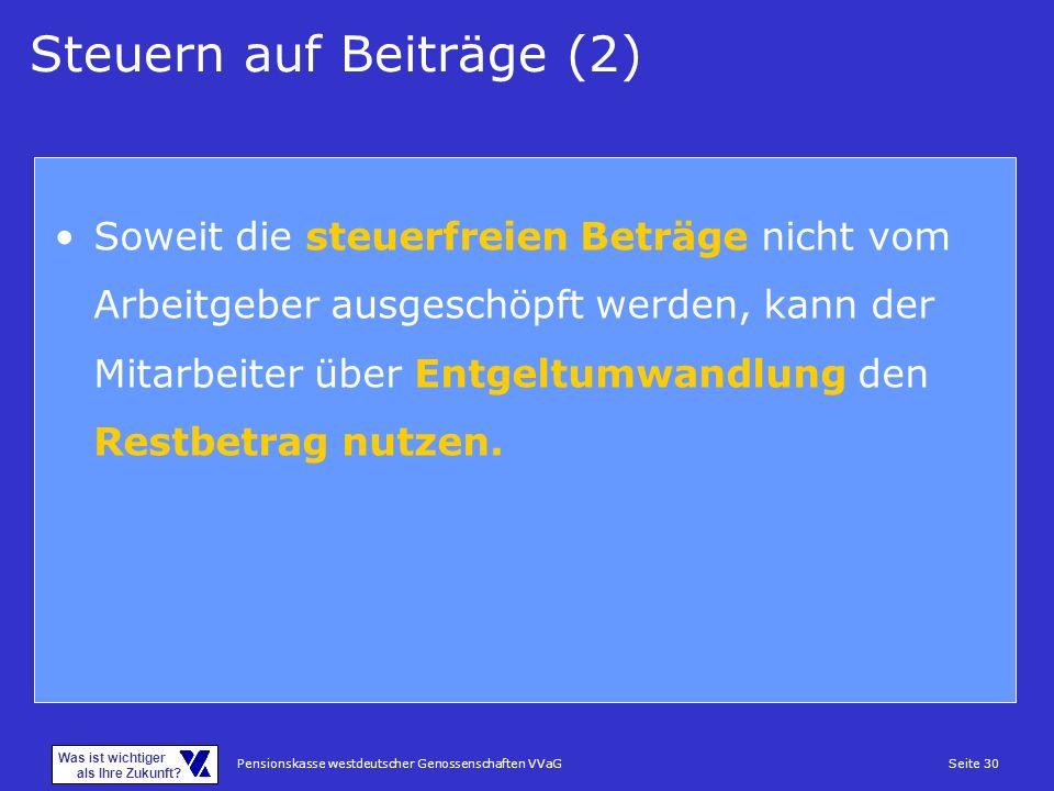 Pensionskasse westdeutscher Genossenschaften VVaGSeite 30 Was ist wichtiger als Ihre Zukunft? Steuern auf Beiträge (2) Soweit die steuerfreien Beträge