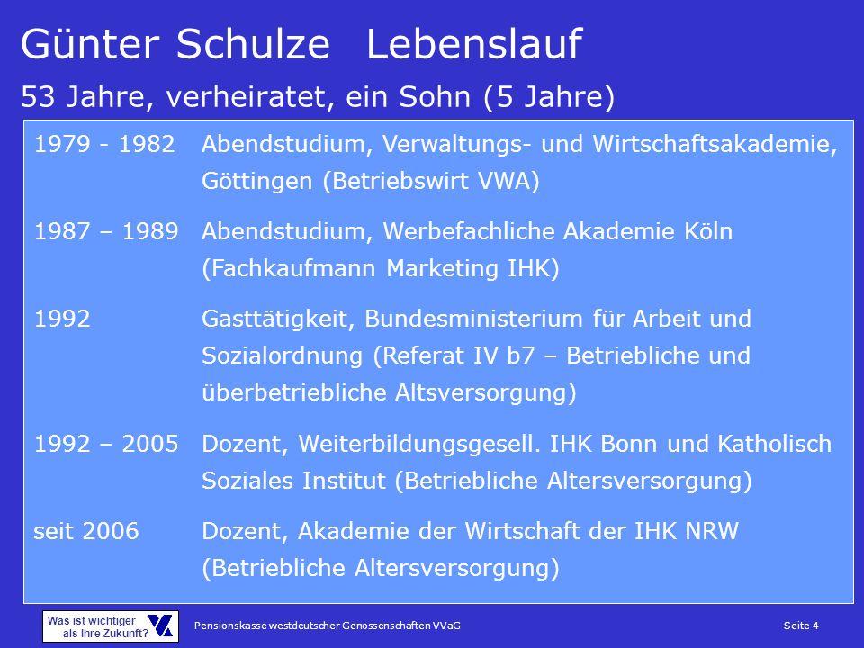 Pensionskasse westdeutscher Genossenschaften VVaGSeite 4 Was ist wichtiger als Ihre Zukunft? Günter SchulzeLebenslauf 53 Jahre, verheiratet, ein Sohn