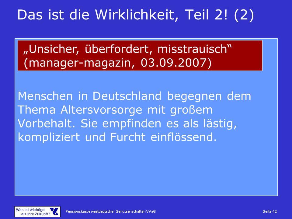 Pensionskasse westdeutscher Genossenschaften VVaGSeite 42 Was ist wichtiger als Ihre Zukunft? Menschen in Deutschland begegnen dem Thema Altersvorsorg