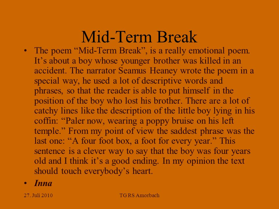 27. Juli 2010TG RS Amorbach Mid-Term Break The poem Mid-Term Break, is a really emotional poem.