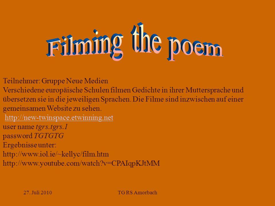 27. Juli 2010TG RS Amorbach Teilnehmer: Gruppe Neue Medien Verschiedene europäische Schulen filmen Gedichte in ihrer Muttersprache und übersetzen sie