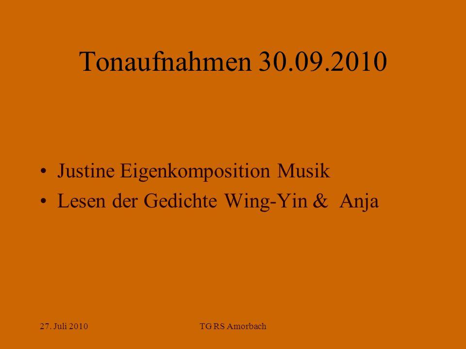 27. Juli 2010TG RS Amorbach Tonaufnahmen 30.09.2010 Justine Eigenkomposition Musik Lesen der Gedichte Wing-Yin & Anja