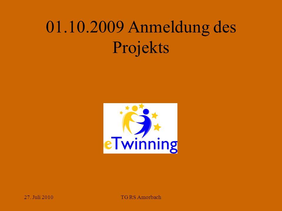 27. Juli 2010TG RS Amorbach 01.10.2009 Anmeldung des Projekts