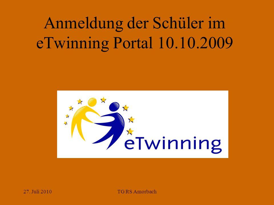 27. Juli 2010TG RS Amorbach Anmeldung der Schüler im eTwinning Portal 10.10.2009