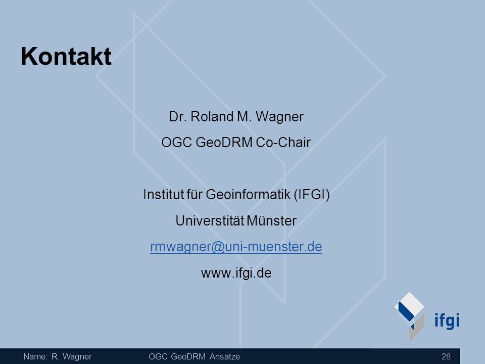 Name: R. WagnerOGC GeoDRM Ansätze 28 Kontakt Dr. Roland M. Wagner OGC GeoDRM Co-Chair Institut für Geoinformatik (IFGI) Universtität Münster rmwagner@