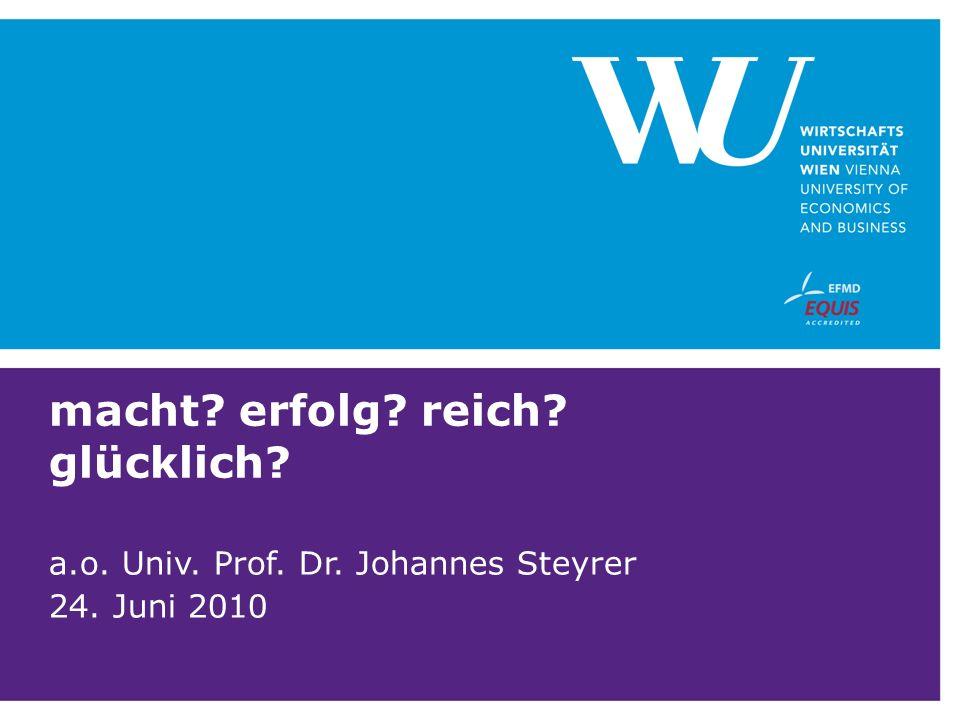 macht? erfolg? reich? glücklich? a.o. Univ. Prof. Dr. Johannes Steyrer 24. Juni 2010