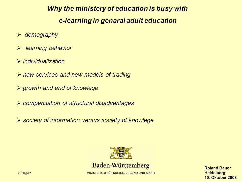 Stuttgart, Roland Bauer Heidelberg 10. Oktober 2008 Why the ministery of education is busy with e-learning in genaral adult education learning behavio