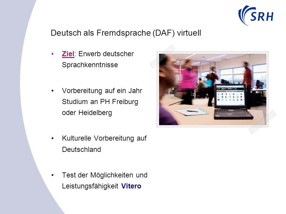 Deutsch als Fremdsprache (DAF) virtuell Ziel: Erwerb deutscher Sprachkenntnisse Vorbereitung auf ein Jahr Studium an PH Freiburg oder Heidelberg Kulturelle Vorbereitung auf Deutschland Test der Möglichkeiten und Leistungsfähigkeit Vitero