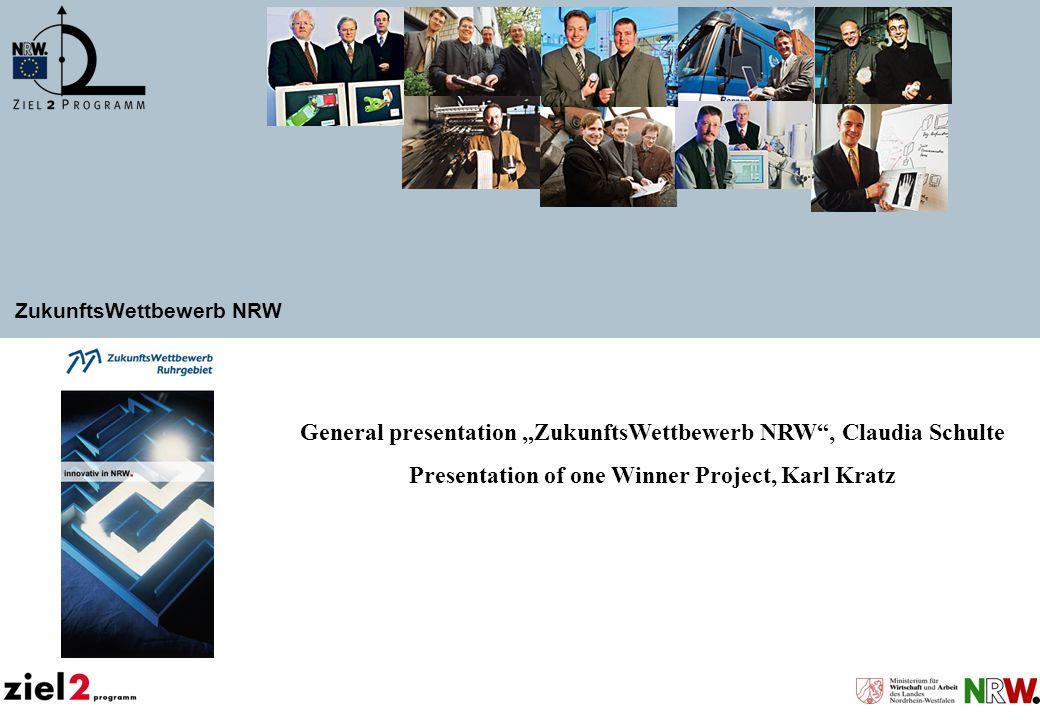 ZukunftsWettbewerb NRW General presentation ZukunftsWettbewerb NRW, Claudia Schulte Presentation of one Winner Project, Karl Kratz