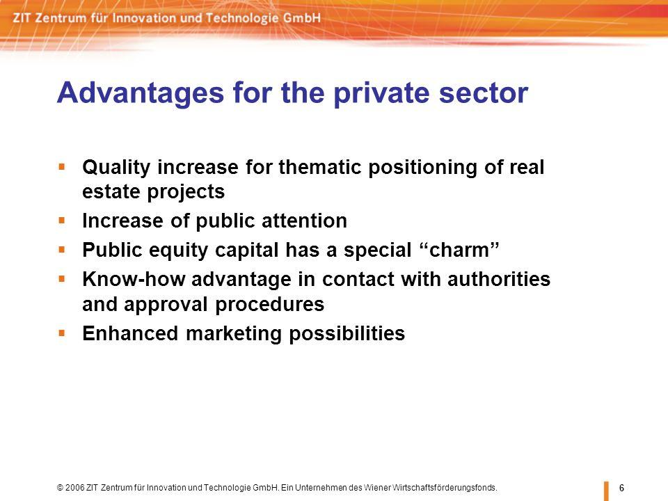 © 2006 ZIT Zentrum für Innovation und Technologie GmbH. Ein Unternehmen des Wiener Wirtschaftsförderungsfonds. 6 Advantages for the private sector Qua