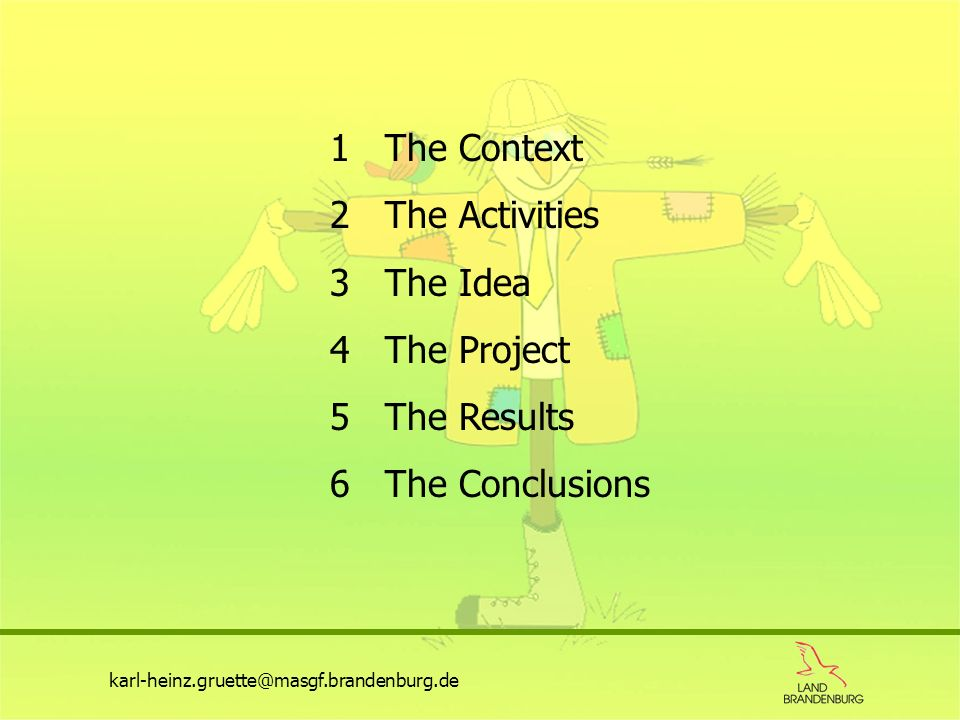 1 The Context 2 The Activities 3 The Idea 4 The Project 5 The Results 6 The Conclusions