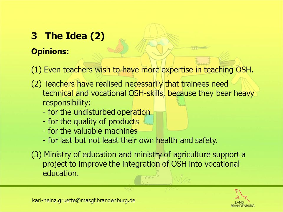 karl-heinz.gruette@masgf.brandenburg.de Opinions: 3 The Idea (2) (1) Even teachers wish to have more expertise in teaching OSH.