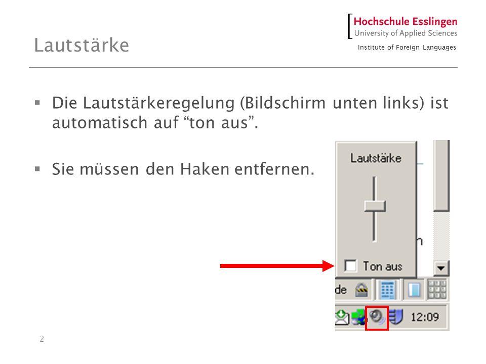 Institute of Foreign Languages 2 Lautstärke Die Lautstärkeregelung (Bildschirm unten links) ist automatisch auf ton aus.