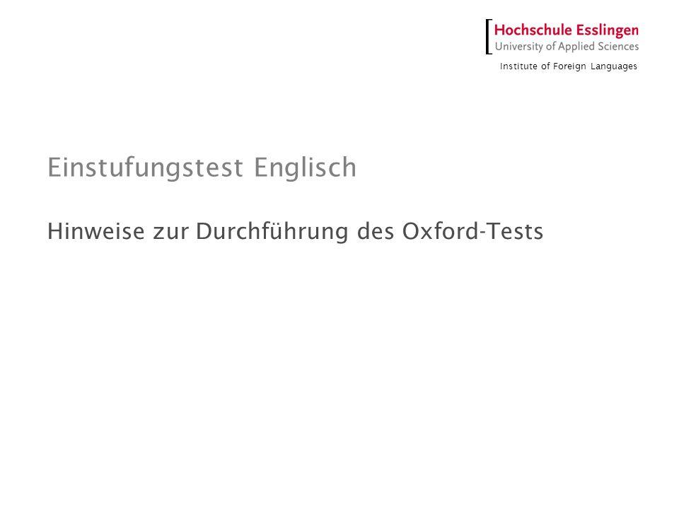 Institute of Foreign Languages Einstufungstest Englisch Hinweise zur Durchführung des Oxford-Tests