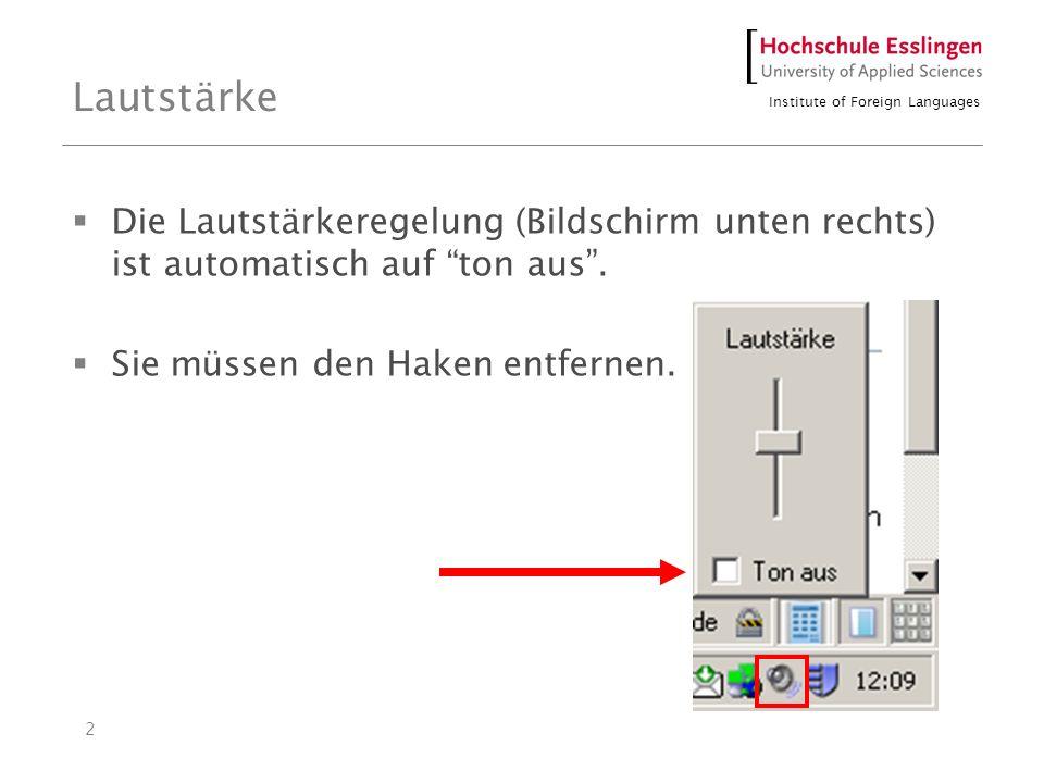Institute of Foreign Languages 2 Lautstärke Die Lautstärkeregelung (Bildschirm unten rechts) ist automatisch auf ton aus. Sie müssen den Haken entfern