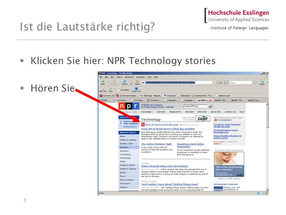 Institute of Foreign Languages 3 Ist die Lautstärke richtig? Klicken Sie hier: NPR Technology stories Hören Sie