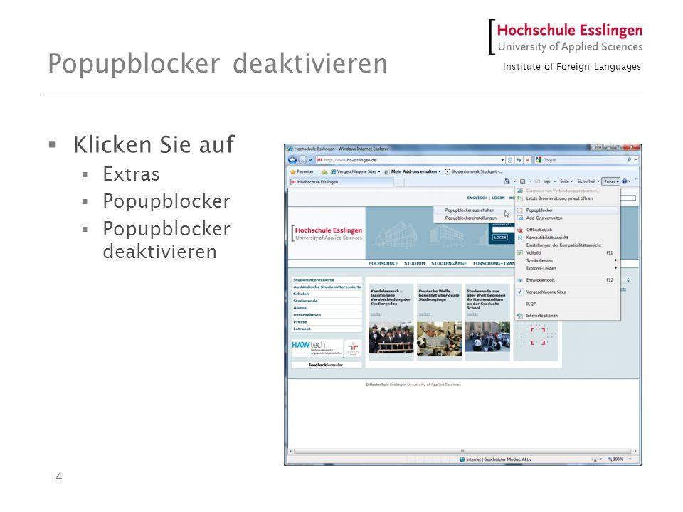 Institute of Foreign Languages 4 Popupblocker deaktivieren Klicken Sie auf Extras Popupblocker Popupblocker deaktivieren