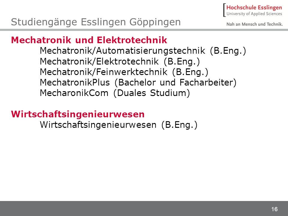 16 Mechatronik und Elektrotechnik Mechatronik/Automatisierungstechnik (B.Eng.) Mechatronik/Elektrotechnik (B.Eng.) Mechatronik/Feinwerktechnik (B.Eng.