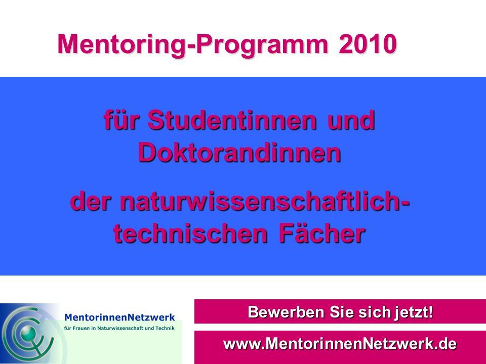 Mentoring-Programm 2010 Bewerben Sie sich jetzt! www.MentorinnenNetzwerk.de für Studentinnen und Doktorandinnen der naturwissenschaftlich- technischen