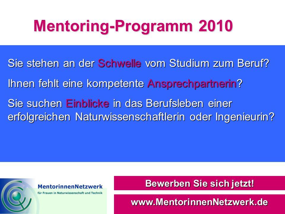 Mentoring-Programm 2010 Bewerben Sie sich jetzt! www.MentorinnenNetzwerk.de Sie stehen an der Schwelle vom Studium zum Beruf? Ihnen fehlt eine kompete