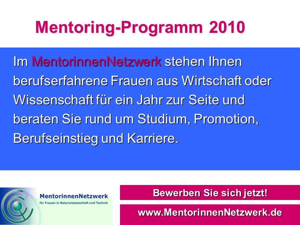 Mentoring-Programm 2010 Bewerben Sie sich jetzt! www.MentorinnenNetzwerk.de Im MentorinnenNetzwerk stehen Ihnen berufserfahrene Frauen aus Wirtschaft