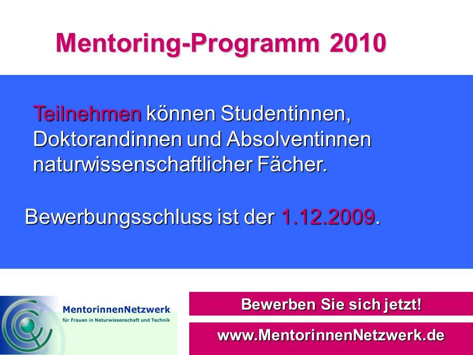 Mentoring-Programm 2010 Bewerben Sie sich jetzt! www.MentorinnenNetzwerk.de Teilnehmen können Studentinnen, Doktorandinnen und Absolventinnen naturwis