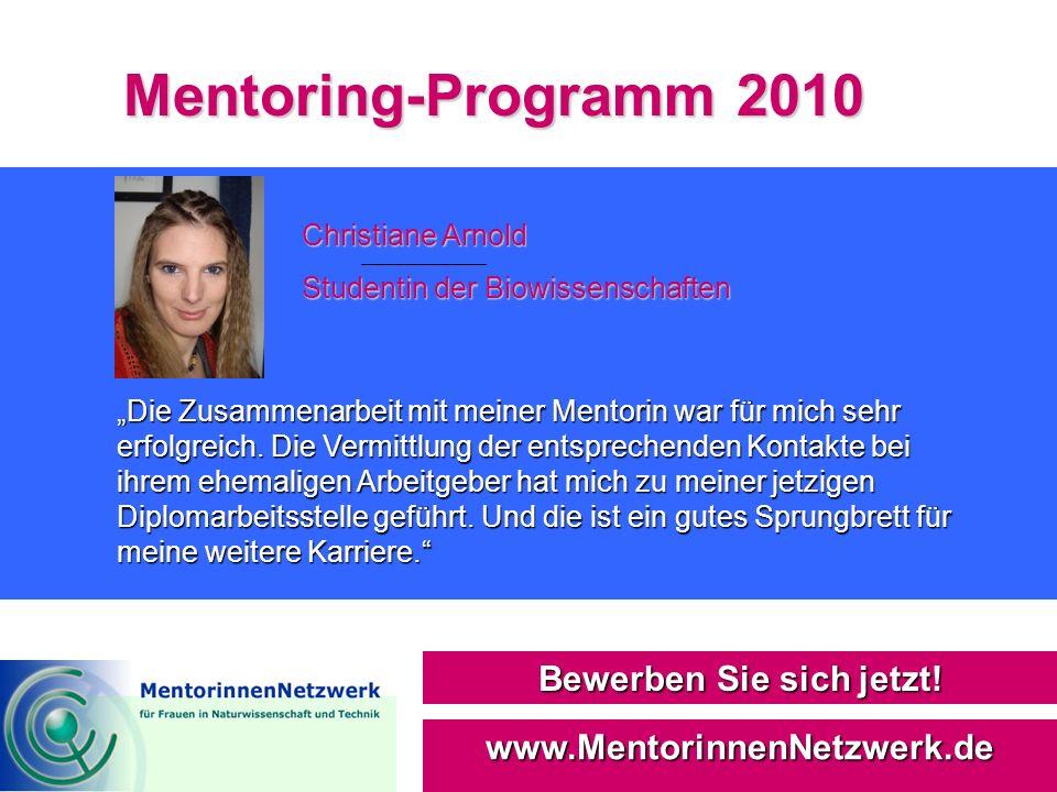 Mentoring-Programm 2010 Bewerben Sie sich jetzt! www.MentorinnenNetzwerk.de Christiane Arnold Studentin der Biowissenschaften Die Zusammenarbeit mit m