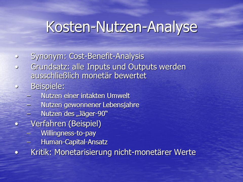 Kosten-Nutzen-Analyse Synonym: Cost-Benefit-AnalysisSynonym: Cost-Benefit-Analysis Grundsatz: alle Inputs und Outputs werden ausschließlich monetär be
