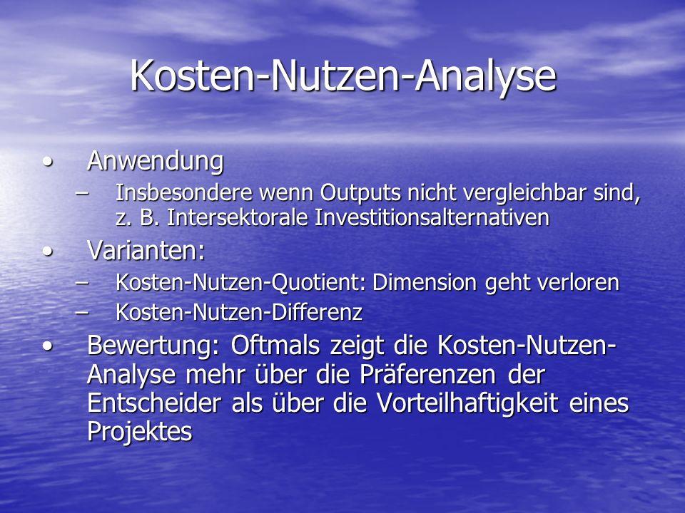 Kosten-Nutzen-Analyse AnwendungAnwendung –Insbesondere wenn Outputs nicht vergleichbar sind, z. B. Intersektorale Investitionsalternativen Varianten:V