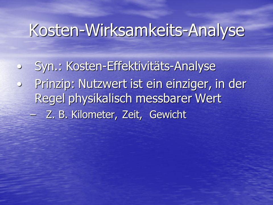 Kosten-Wirksamkeits-Analyse Syn.: Kosten-Effektivitäts-AnalyseSyn.: Kosten-Effektivitäts-Analyse Prinzip: Nutzwert ist ein einziger, in der Regel phys