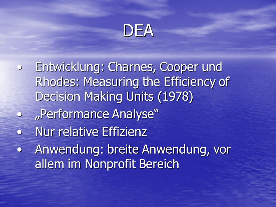 DEA Entwicklung: Charnes, Cooper und Rhodes: Measuring the Efficiency of Decision Making Units (1978)Entwicklung: Charnes, Cooper und Rhodes: Measurin