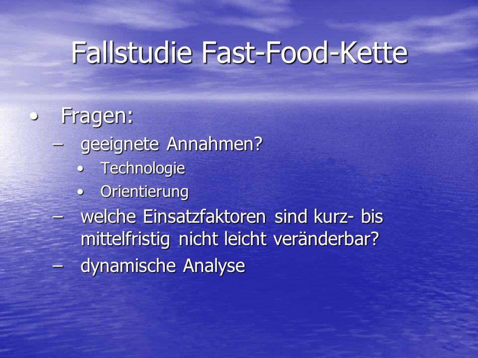 Fallstudie Fast-Food-Kette Fragen:Fragen: –geeignete Annahmen? TechnologieTechnologie OrientierungOrientierung –welche Einsatzfaktoren sind kurz- bis
