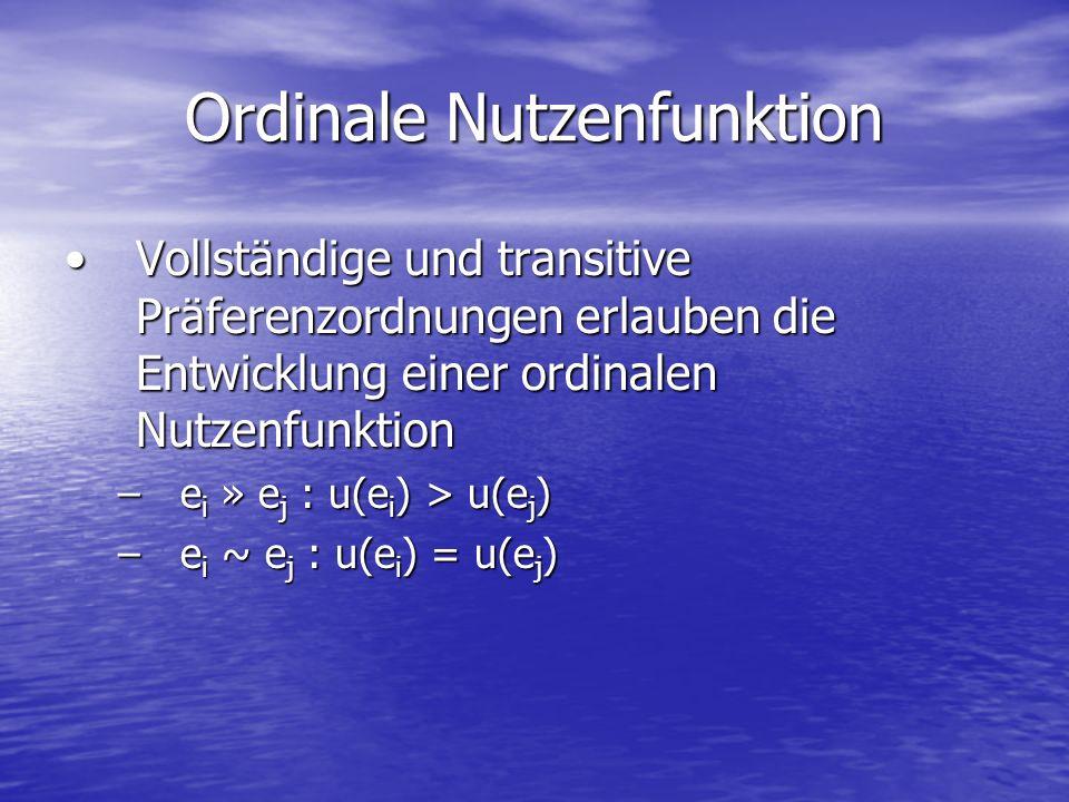 Ordinale Nutzenfunktion Vollständige und transitive Präferenzordnungen erlauben die Entwicklung einer ordinalen NutzenfunktionVollständige und transit