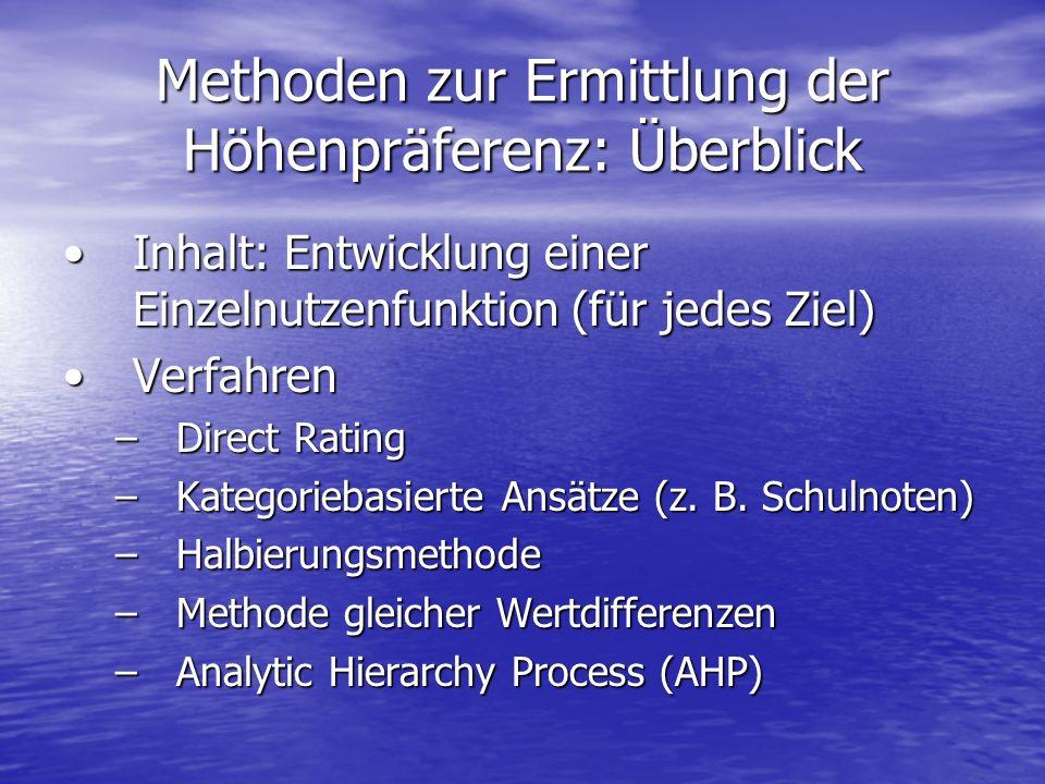 Methoden zur Ermittlung der Höhenpräferenz: Überblick Inhalt: Entwicklung einer Einzelnutzenfunktion (für jedes Ziel)Inhalt: Entwicklung einer Einzeln