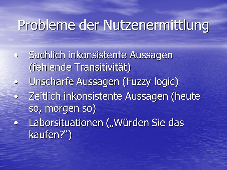 Probleme der Nutzenermittlung Sachlich inkonsistente Aussagen (fehlende Transitivität)Sachlich inkonsistente Aussagen (fehlende Transitivität) Unschar
