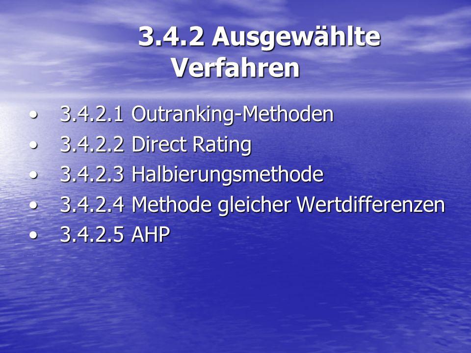 3.4.2 Ausgewählte Verfahren 3.4.2.1 Outranking-Methoden3.4.2.1 Outranking-Methoden 3.4.2.2 Direct Rating3.4.2.2 Direct Rating 3.4.2.3 Halbierungsmetho