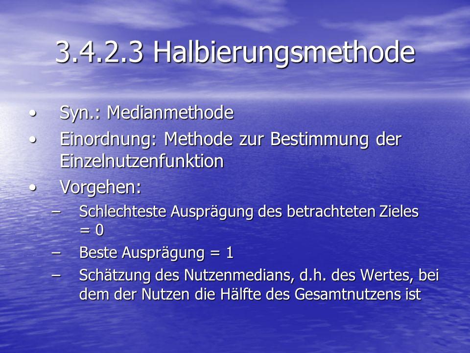 3.4.2.3 Halbierungsmethode Syn.: MedianmethodeSyn.: Medianmethode Einordnung: Methode zur Bestimmung der EinzelnutzenfunktionEinordnung: Methode zur B