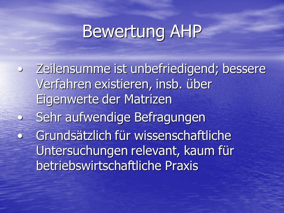 Bewertung AHP Zeilensumme ist unbefriedigend; bessere Verfahren existieren, insb. über Eigenwerte der MatrizenZeilensumme ist unbefriedigend; bessere