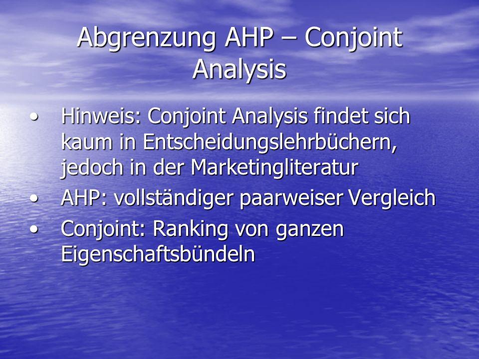 Abgrenzung AHP – Conjoint Analysis Hinweis: Conjoint Analysis findet sich kaum in Entscheidungslehrbüchern, jedoch in der MarketingliteraturHinweis: C